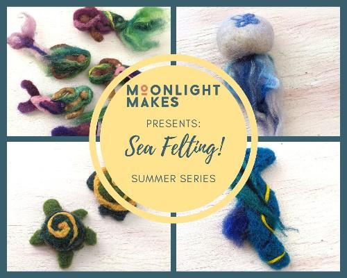 Sea Felting! - Summer Series